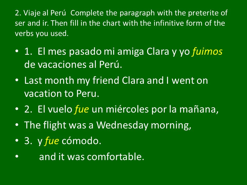 2. Viaje al Perú Complete the paragraph with the preterite of ser and ir. Then fill in the chart with the infinitive form of the verbs you used. 1. El