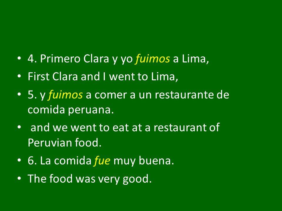 4. Primero Clara y yo fuimos a Lima, First Clara and I went to Lima, 5. y fuimos a comer a un restaurante de comida peruana. and we went to eat at a r