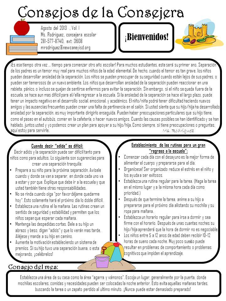 Consejos de la Consejera S Agosto del 2013, Vol. I Ms. Rodriguez, consejera escolar 281-577-8740, ext: 3608 mrodriguez@newcaneyisd.org Consejo del mes