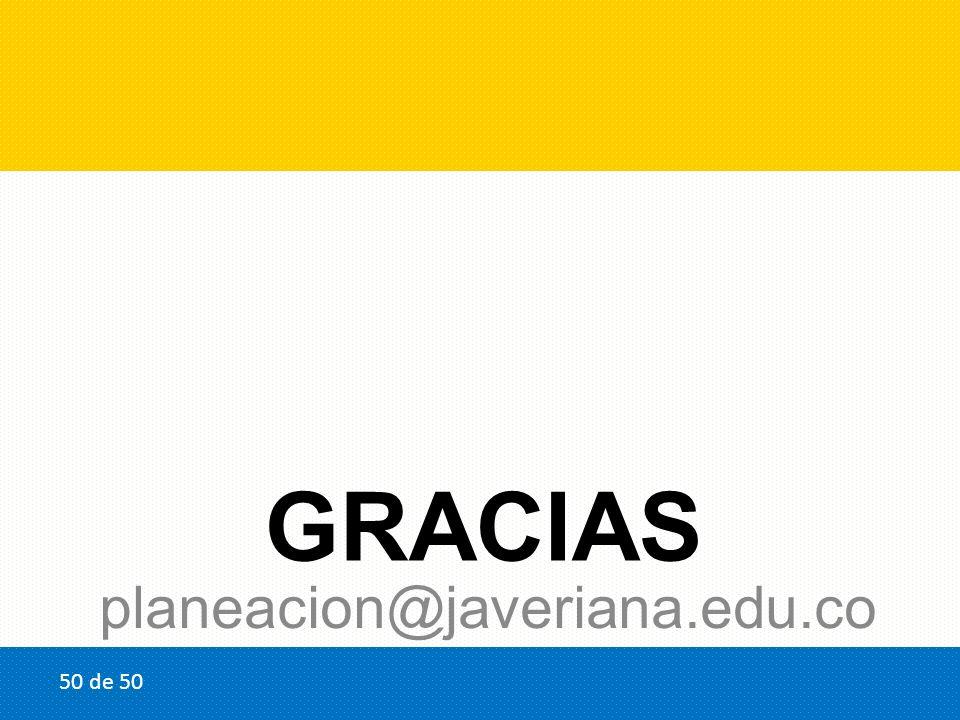 GRACIAS planeacion@javeriana.edu.co 50 de 50