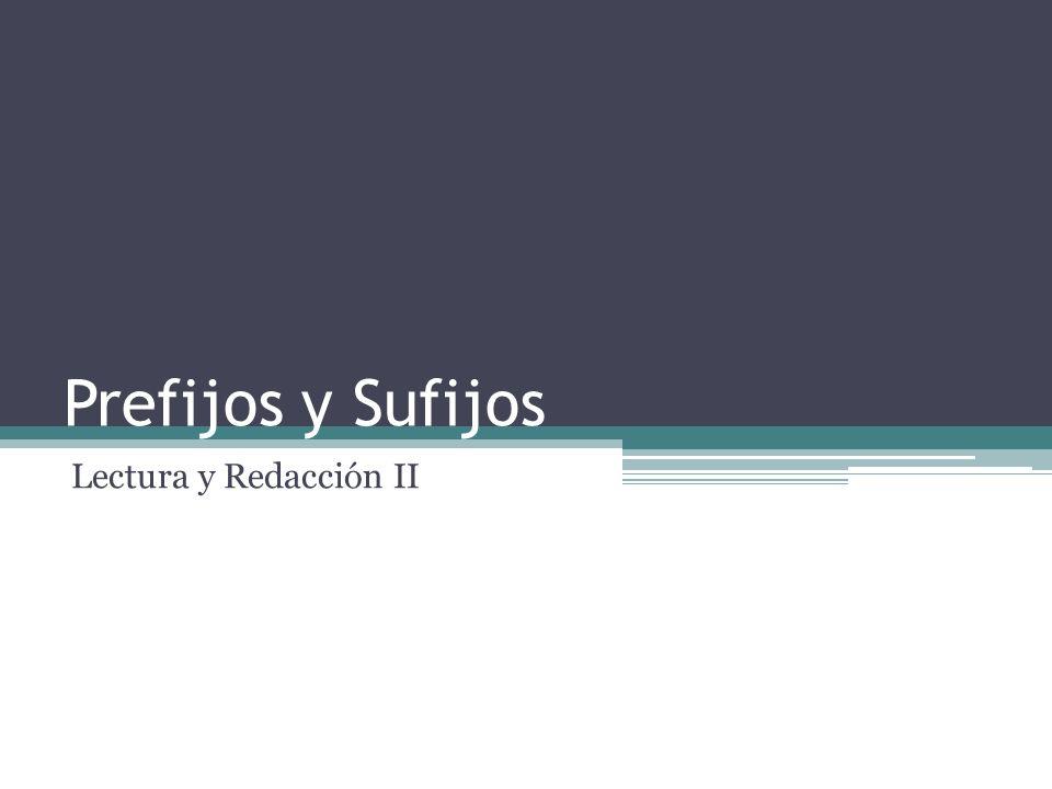 Prefijos y Sufijos Lectura y Redacción II