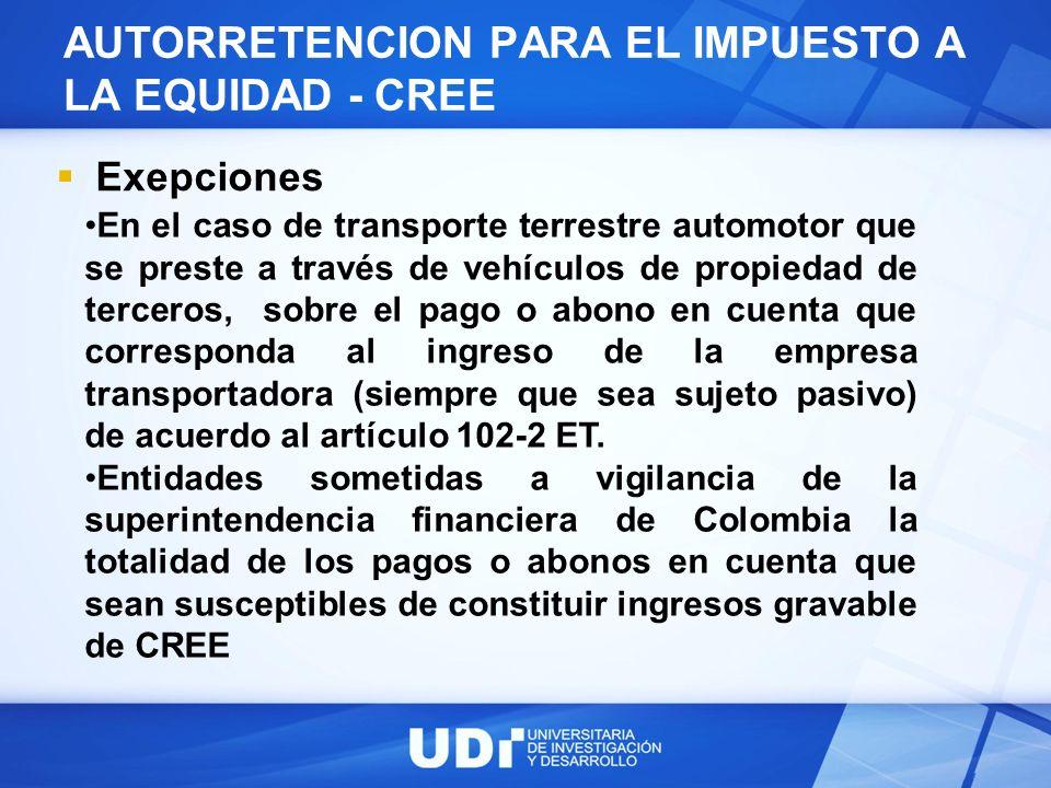 AUTORRETENCION PARA EL IMPUESTO A LA EQUIDAD - CREE Exepciones En el caso de transporte terrestre automotor que se preste a través de vehículos de pro