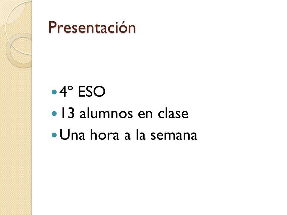 Presentación 4º ESO 13 alumnos en clase Una hora a la semana
