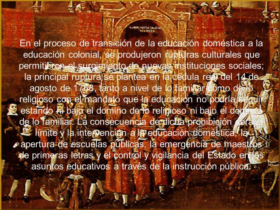 En el proceso de transición de la educación doméstica a la educación colonial, se produjeron rupturas culturales que permitieron el surgimiento de nue