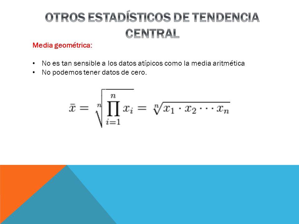 Media geométrica: No es tan sensible a los datos atípicos como la media aritmética No podemos tener datos de cero.