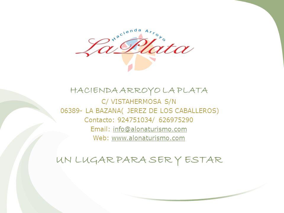 HACIENDA ARROYO LA PLATA C/ VISTAHERMOSA S/N 06389- LA BAZANA( JEREZ DE LOS CABALLEROS) Contacto: 924751034/ 626975290 Email: info@alonaturismo.com Web: www.alonaturismo.com UN LUGAR PARA SER Y ESTAR