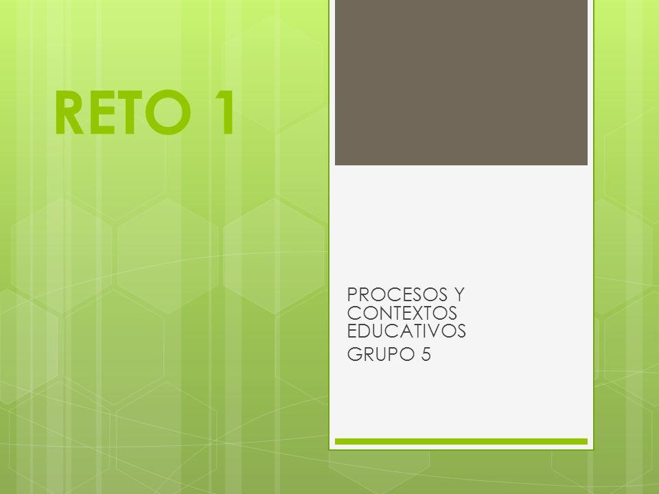 RETO 1 PROCESOS Y CONTEXTOS EDUCATIVOS GRUPO 5