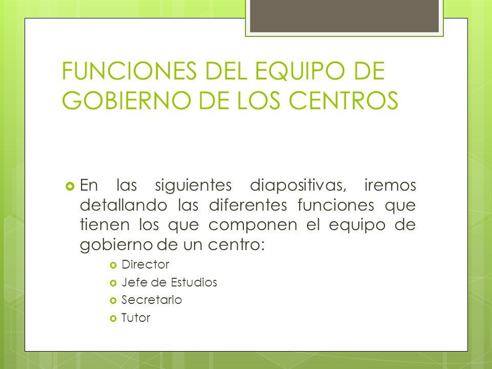 FUNCIONES DEL EQUIPO DE GOBIERNO DE LOS CENTROS En las siguientes diapositivas, iremos detallando las diferentes funciones que tienen los que componen