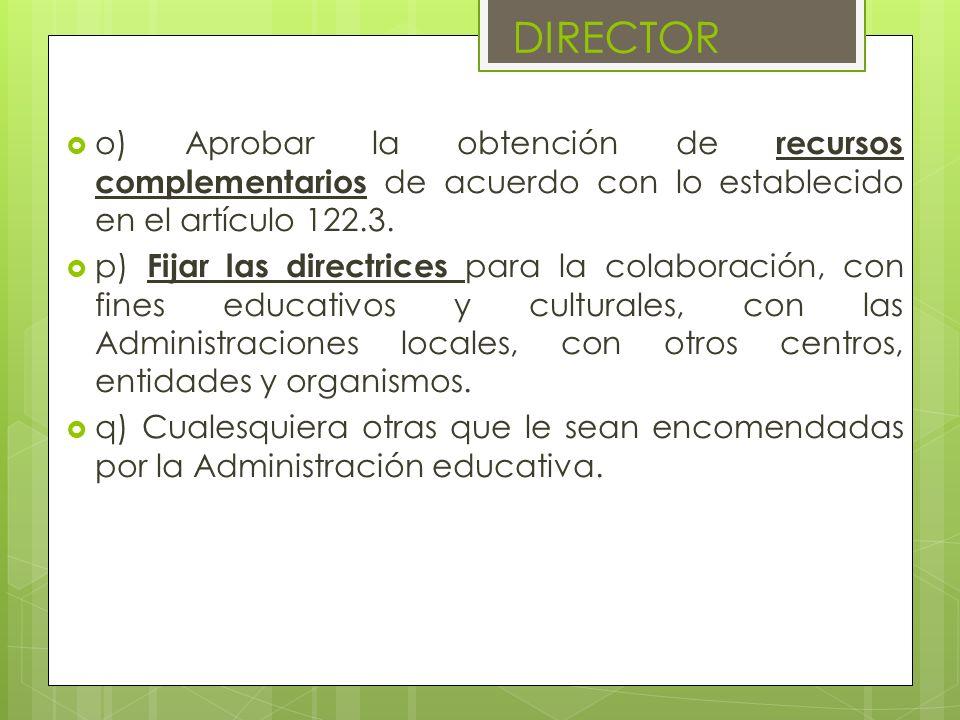o) Aprobar la obtención de recursos complementarios de acuerdo con lo establecido en el artículo 122.3. p) Fijar las directrices para la colaboración,
