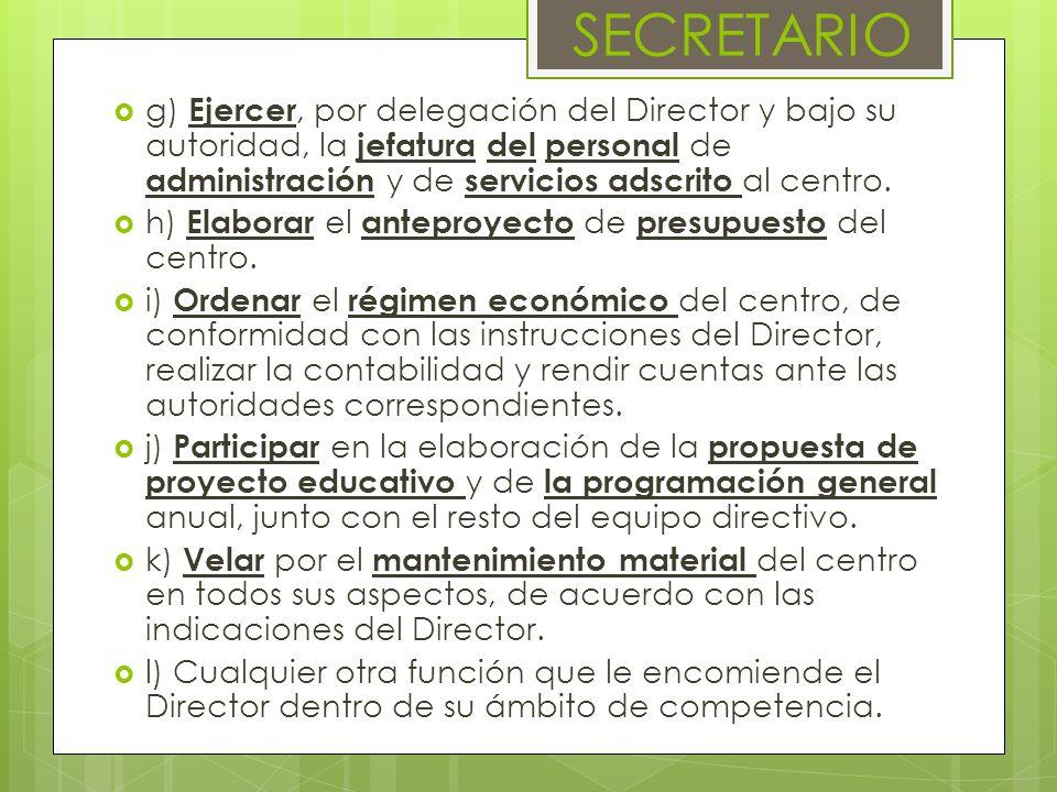g) Ejercer, por delegación del Director y bajo su autoridad, la jefatura del personal de administración y de servicios adscrito al centro. h) Elaborar