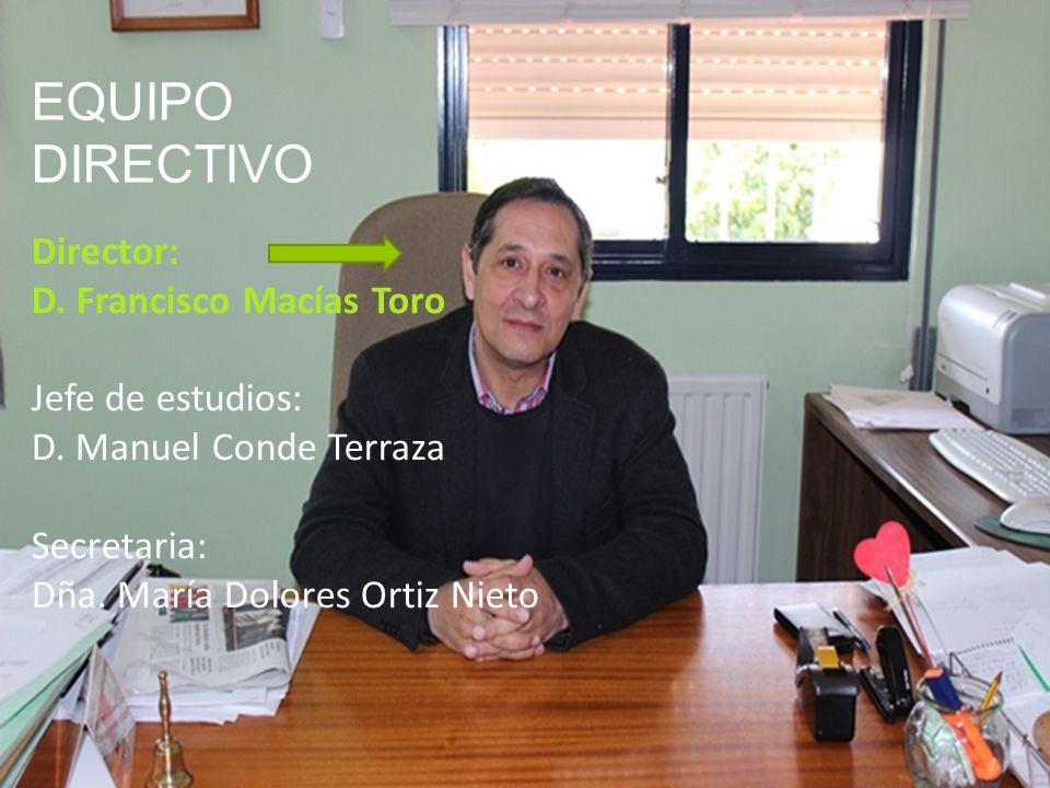 EQUIPO DIRECTIVO Director: D. Francisco Macías Toro Jefe de estudios: D. Manuel Conde Terraza Secretaria: Dña. María Dolores Ortiz Nieto EQUIPO DIRECT