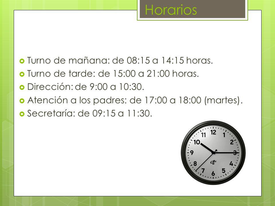 Horarios Turno de mañana: de 08:15 a 14:15 horas. Turno de tarde: de 15:00 a 21:00 horas. Dirección: de 9:00 a 10:30. Atención a los padres: de 17:00