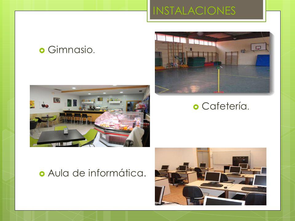 INSTALACIONES Gimnasio. Cafetería. Aula de informática.