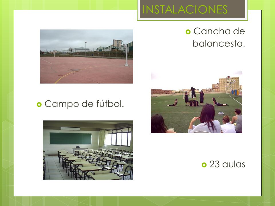 Cancha de baloncesto. Campo de fútbol. 23 aulas INSTALACIONES