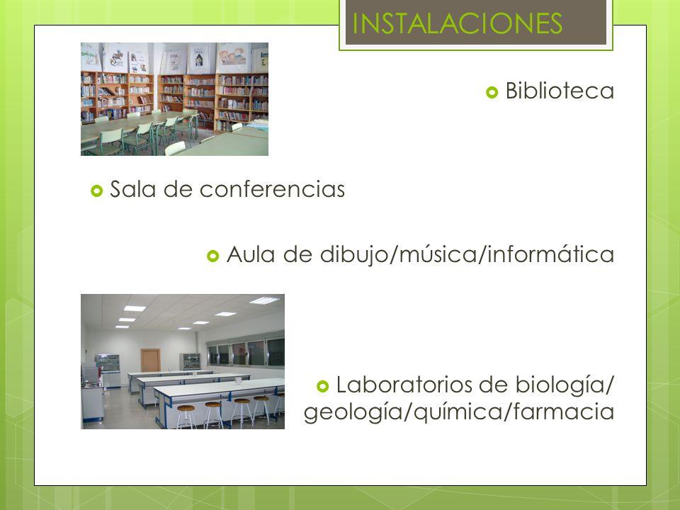 Biblioteca Sala de conferencias Aula de dibujo/música/informática Laboratorios de biología/ geología/química/farmacia INSTALACIONES