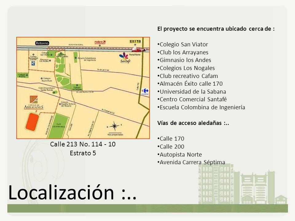 Localización :.. Calle 213 No. 114 - 10 Estrato 5 El proyecto se encuentra ubicado cerca de : Colegio San Viator Club los Arrayanes Gimnasio los Andes