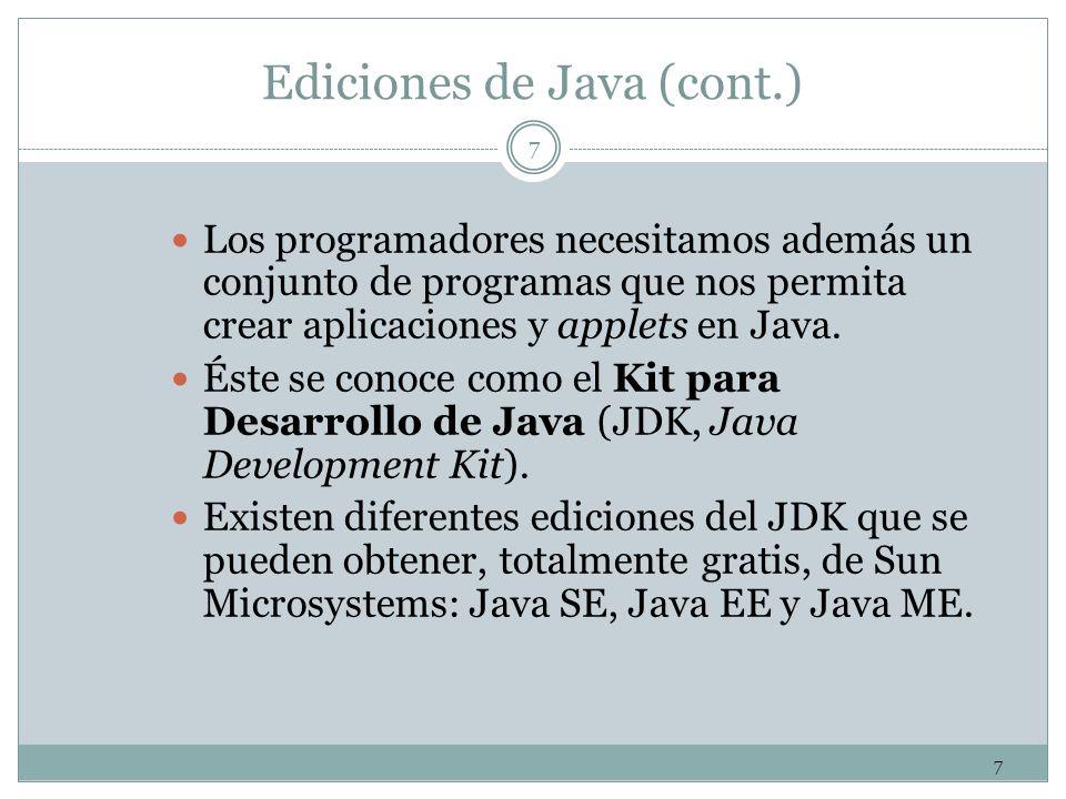 7 7 Ediciones de Java (cont.) Los programadores necesitamos además un conjunto de programas que nos permita crear aplicaciones y applets en Java. Éste