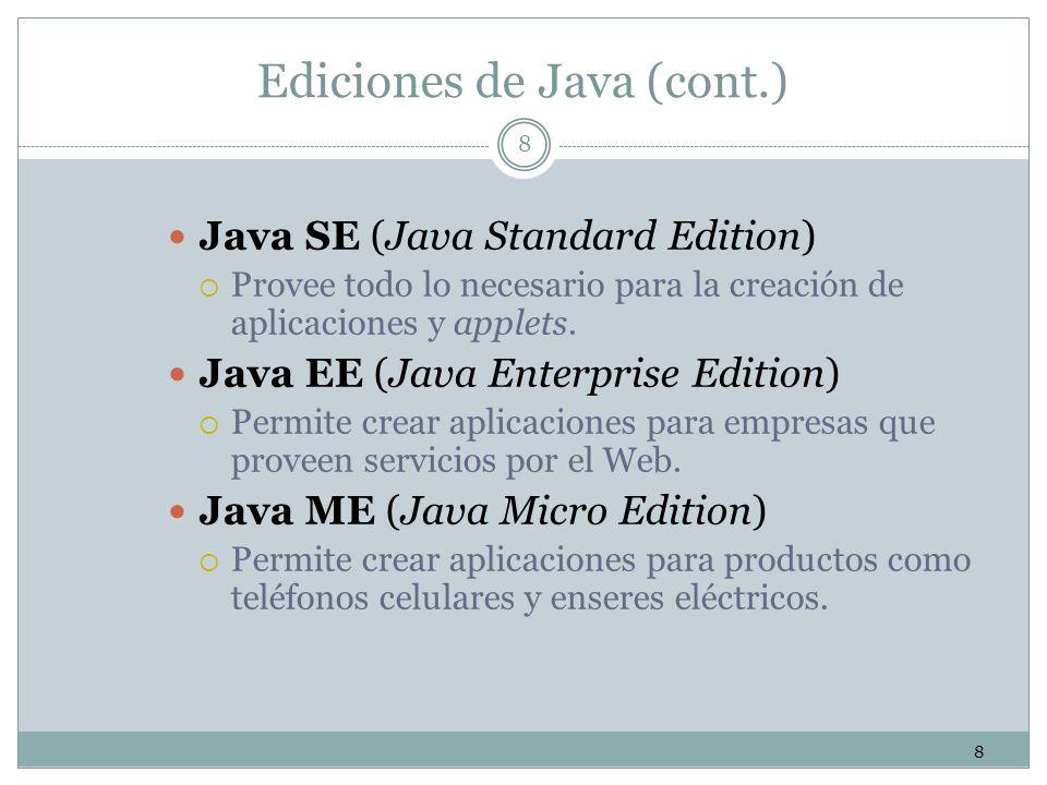 8 8 Ediciones de Java (cont.) Java SE (Java Standard Edition) Provee todo lo necesario para la creación de aplicaciones y applets. Java EE (Java Enter
