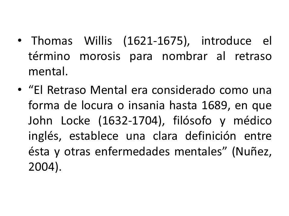 Thomas Willis (1621-1675), introduce el término morosis para nombrar al retraso mental.