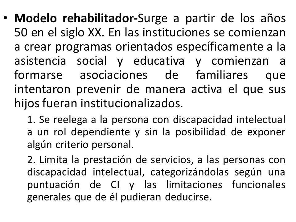 Modelo rehabilitador-Surge a partir de los años 50 en el siglo XX.