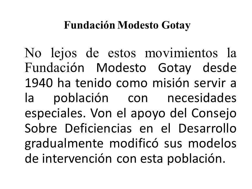 Fundación Modesto Gotay No lejos de estos movimientos la Fundaci ón Modesto Gotay desde 1940 ha tenido como misión servir a la población con necesidades especiales.