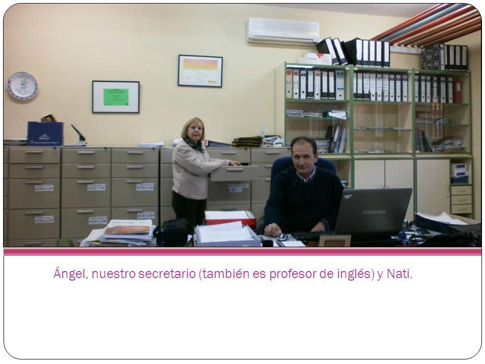 Ángel, nuestro secretario (también es profesor de inglés) y Nati.