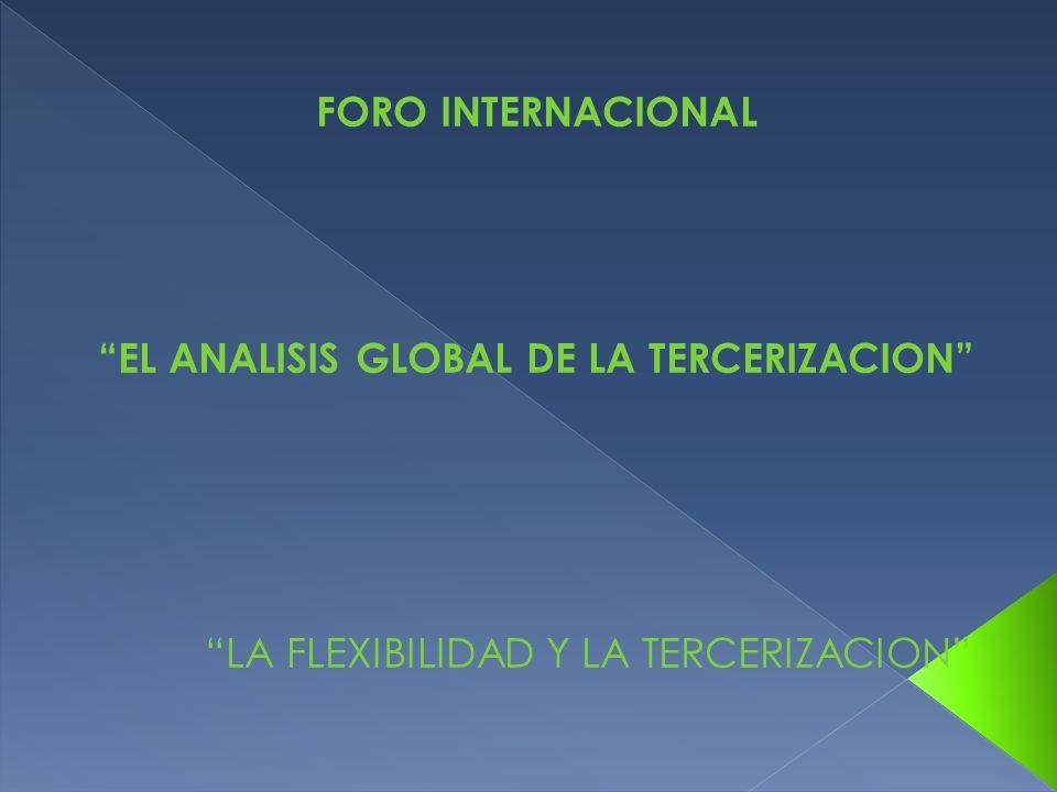 FORO INTERNACIONAL EL ANALISIS GLOBAL DE LA TERCERIZACION LA FLEXIBILIDAD Y LA TERCERIZACION