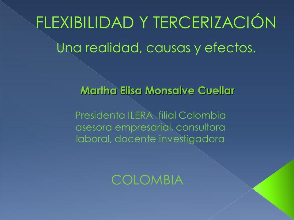 FLEXIBILIDAD Y TERCERIZACIÓN Una realidad, causas y efectos. Presidenta ILERA filial Colombia asesora empresarial, consultora laboral, docente investi