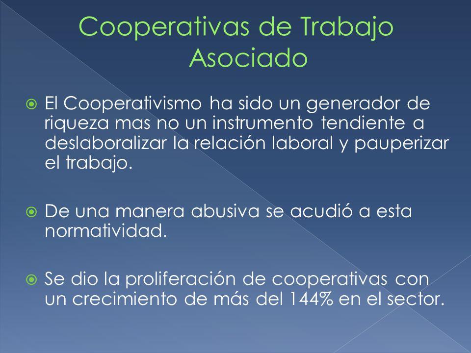 El Cooperativismo ha sido un generador de riqueza mas no un instrumento tendiente a deslaboralizar la relación laboral y pauperizar el trabajo. De una