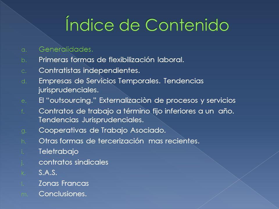 a. Generalidades. b. Primeras formas de flexibilización laboral. c. Contratistas independientes. d. Empresas de Servicios Temporales. Tendencias juris