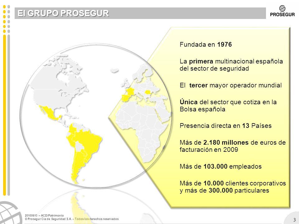 3 20100610 – ACD/Patrimonio © Prosegur Cia de Seguridad S.A. – Todos los derechos reservados El GRUPO PROSEGUR Fundada en 1976 La primera multinaciona