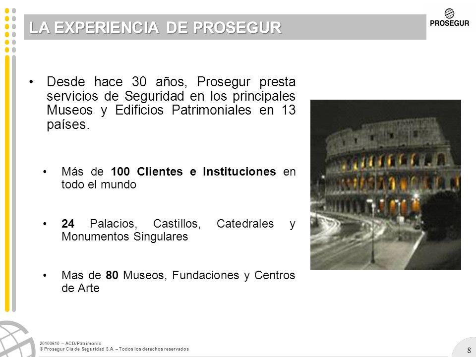 8 20100610 – ACD/Patrimonio © Prosegur Cia de Seguridad S.A. – Todos los derechos reservados LA EXPERIENCIA DE PROSEGUR Desde hace 30 años, Prosegur p