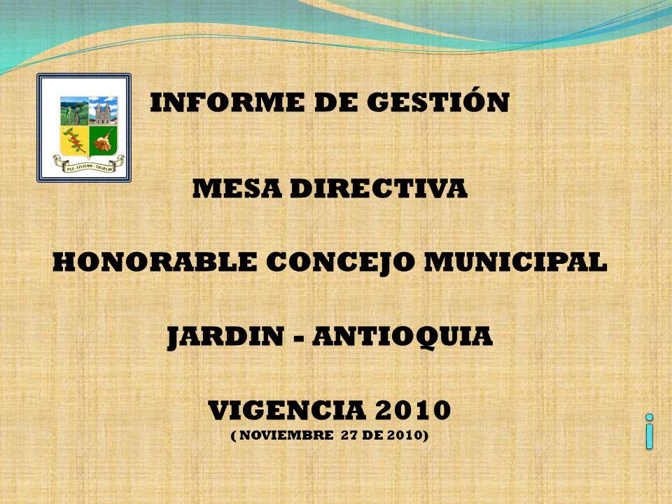 INFORME DE GESTIÓN MESA DIRECTIVA HONORABLE CONCEJO MUNICIPAL JARDIN - ANTIOQUIA VIGENCIA 2010 ( NOVIEMBRE 27 DE 2010)