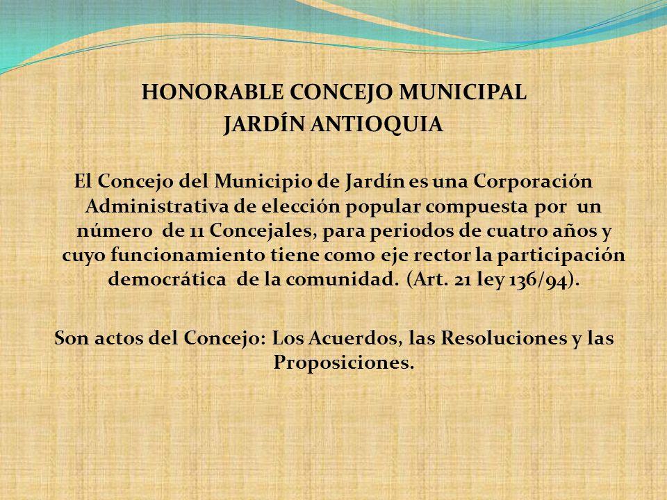 HONORABLE CONCEJO MUNICIPAL JARDÍN ANTIOQUIA El Concejo del Municipio de Jardín es una Corporación Administrativa de elección popular compuesta por un