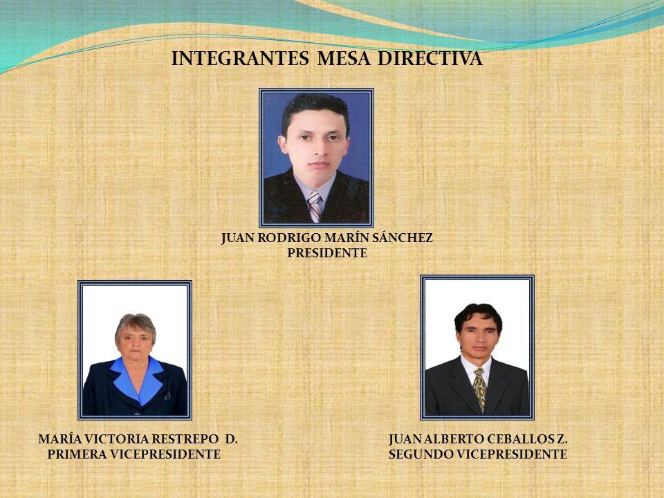 INTEGRANTES MESA DIRECTIVA JUAN RODRIGO MARÍN SÁNCHEZ PRESIDENTE MARÍA VICTORIA RESTREPO D. JUAN ALBERTO CEBALLOS Z. PRIMERA VICEPRESIDENTE SEGUNDO VI