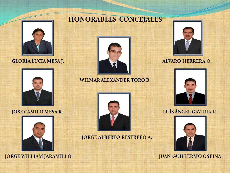HONORABLES CONCEJALES GLORIA LUCIA MESA J. ALVARO HERRERA O. WILMAR ALEXANDER TORO B. JOSE CAMILO MESA R. LUÍS ÁNGEL GAVIRIA R. JORGE ALBERTO RESTREPO