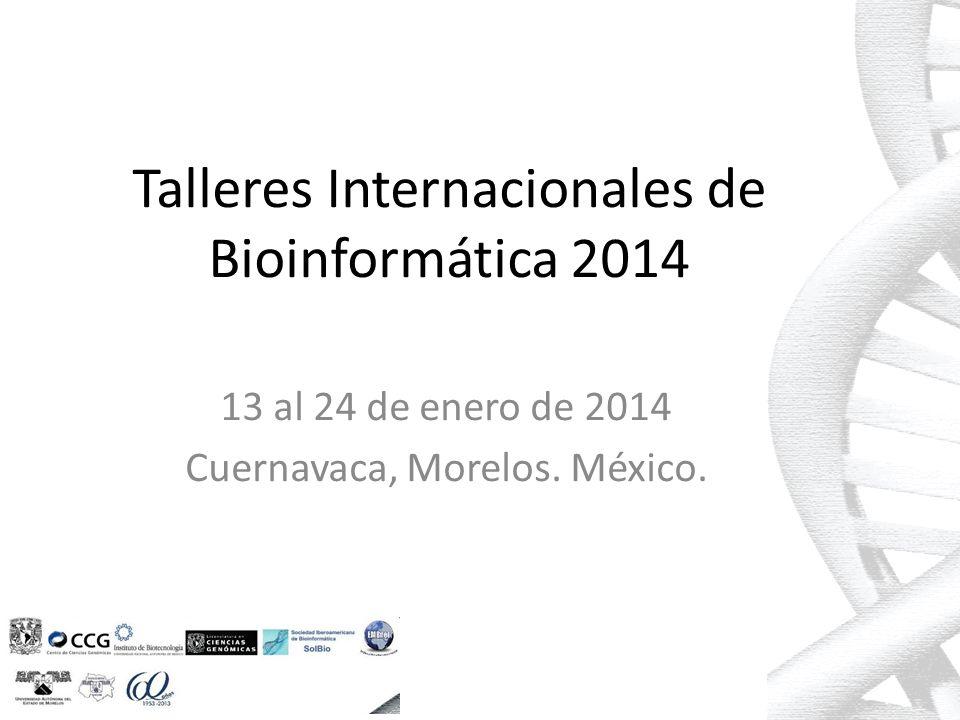 Talleres Internacionales de Bioinformática 2014 13 al 24 de enero de 2014 Cuernavaca, Morelos.