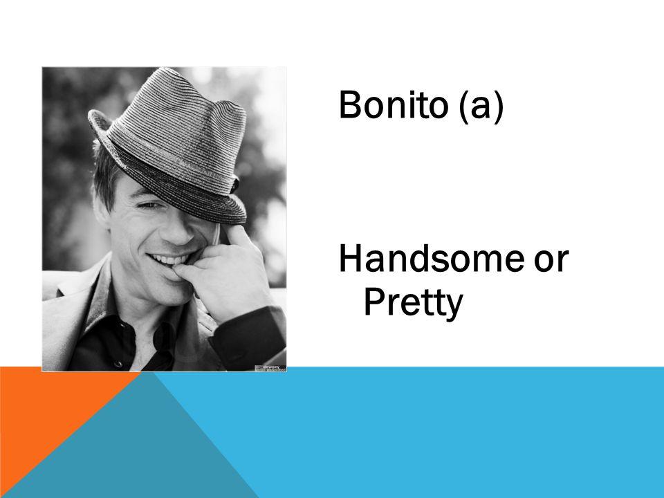 Bonito (a) Handsome or Pretty