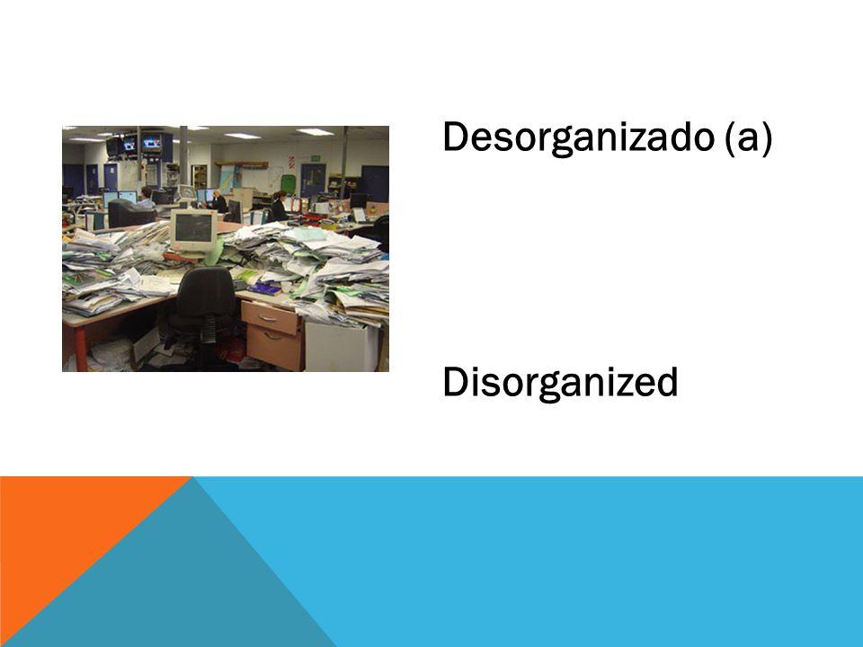 Desorganizado (a) Disorganized