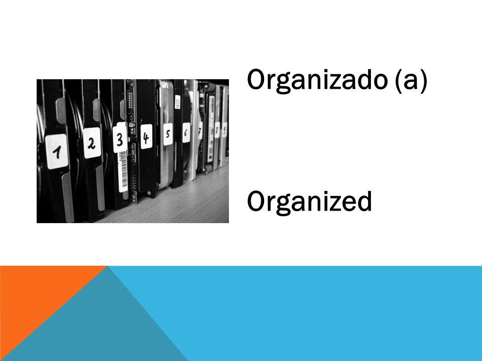 Organizado (a) Organized