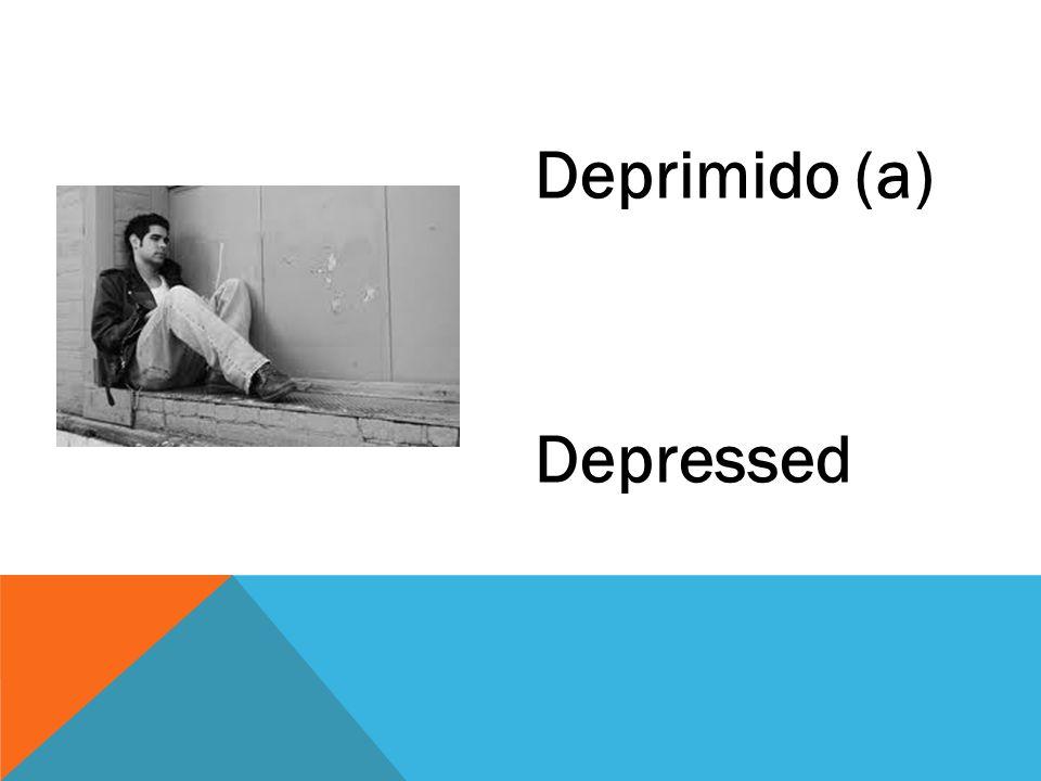 Deprimido (a) Depressed