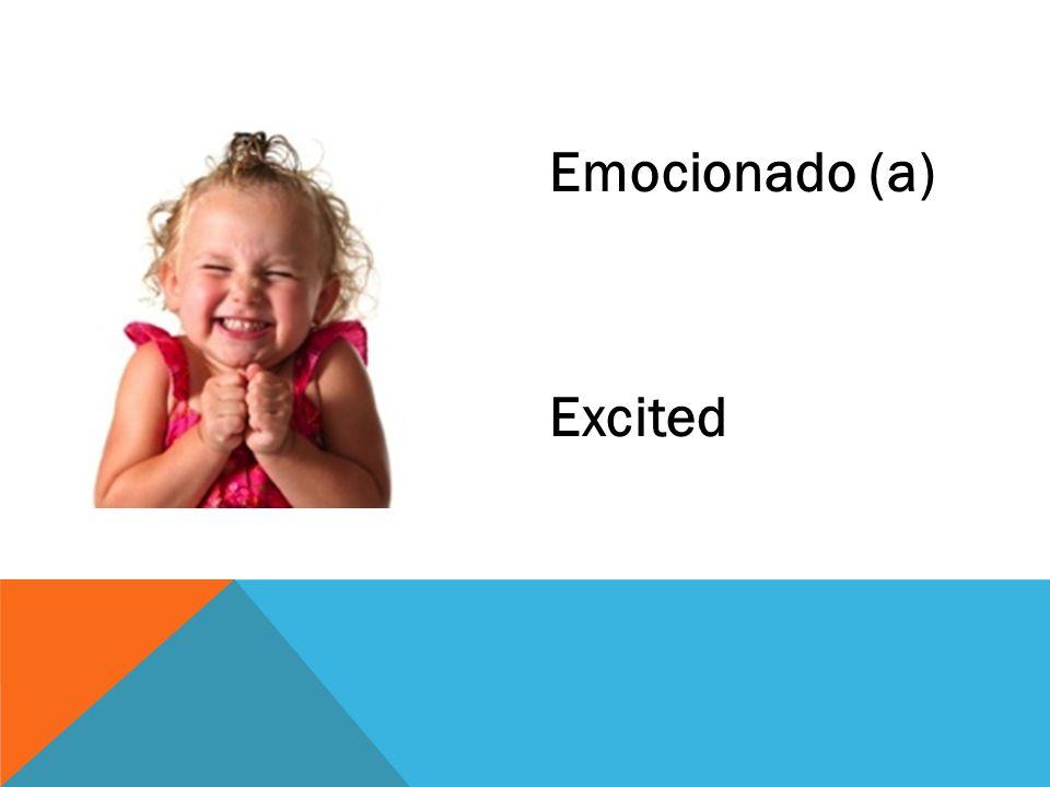 Emocionado (a) Excited