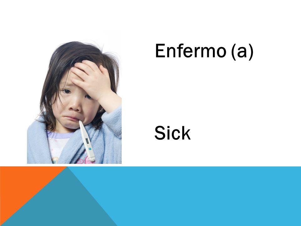 Enfermo (a) Sick