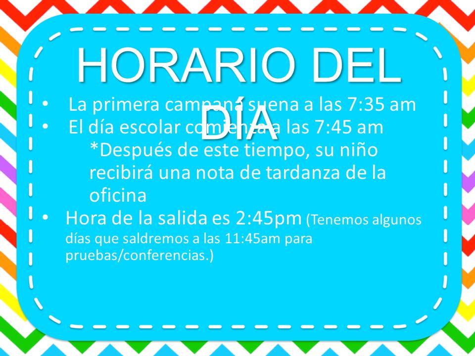 HORARIO DEL DÍA La primera campana suena a las 7:35 am El día escolar comienza a las 7:45 am *Después de este tiempo, su niño recibirá una nota de tar