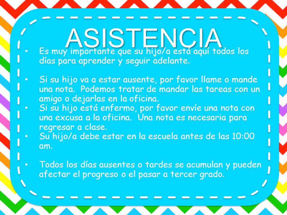 ASISTENCIA Es muy importante que su hijo/a está aquí todos los días para aprender y seguir adelante. Si su hijo va a estar ausente, por favor llame o