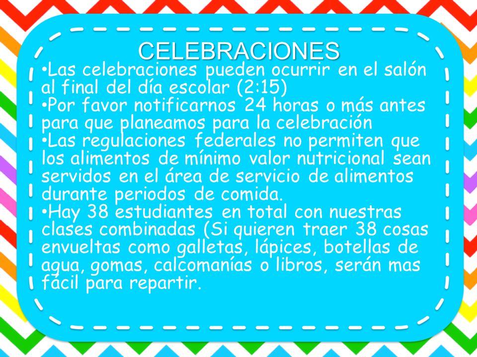 CELEBRACIONES Las celebraciones pueden ocurrir en el salón al final del día escolar (2:15) Por favor notificarnos 24 horas o más antes para que planea