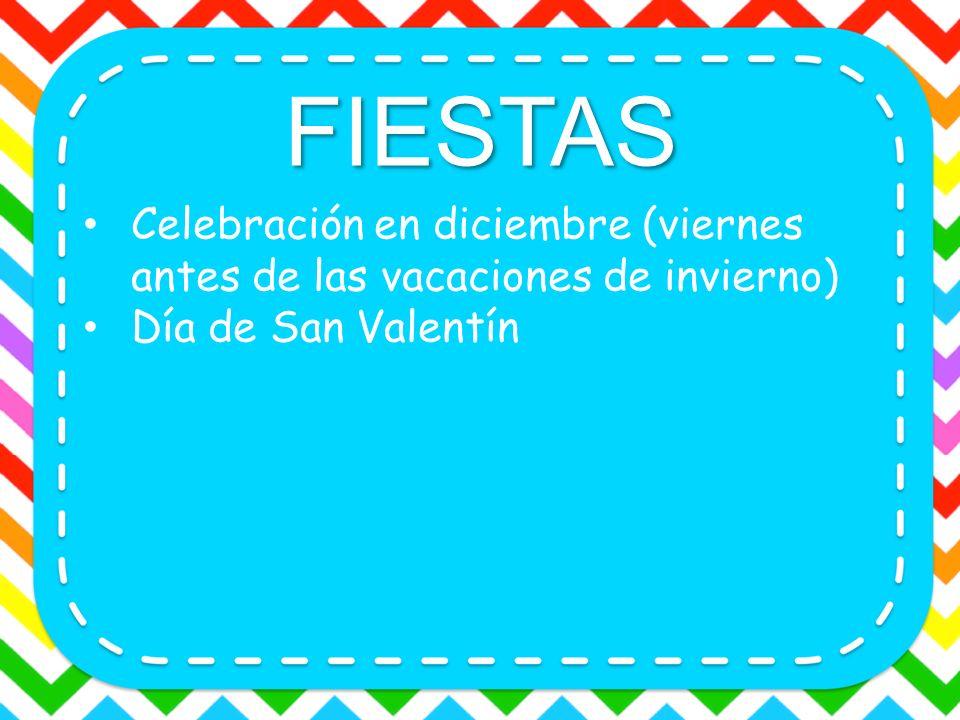 FIESTAS Celebración en diciembre (viernes antes de las vacaciones de invierno) Día de San Valentín