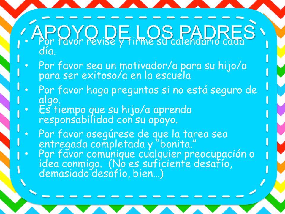 APOYO DE LOS PADRES Por favor revise y firme su calendario cada día. Por favor sea un motivador/a para su hijo/a para ser exitoso/a en la escuela Por
