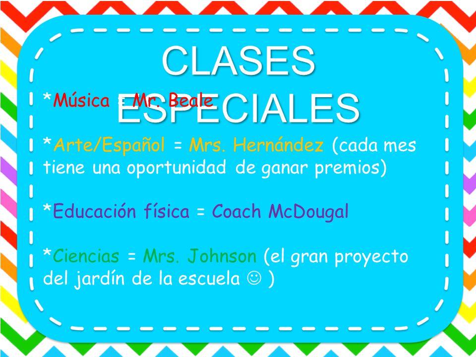 CLASES ESPECIALES *Música = Mr. Beale *Arte/Español = Mrs. Hernández (cada mes tiene una oportunidad de ganar premios) *Educación física = Coach McDou