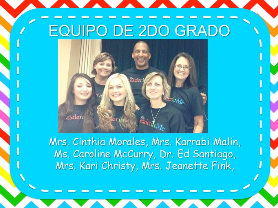 EQUIPO DE 2DO GRADO Mrs. Cinthia Morales, Mrs. Karrabi Malin, Ms. Caroline McCurry, Dr. Ed Santiago, Mrs. Kari Christy, Mrs. Jeanette Fink,